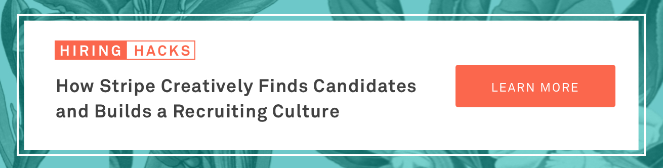 How Stripe Creatively Finds Candidates and Builds a Recruiting Culture